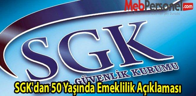 SGK'dan 50 Yaşında Emeklilik Açıklaması