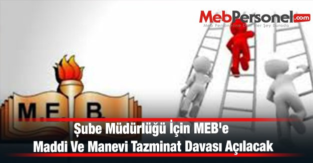 Şube Müdürlüğü İçin MEB'e Maddi Ve Manevi Tazminat Davası Açılacak