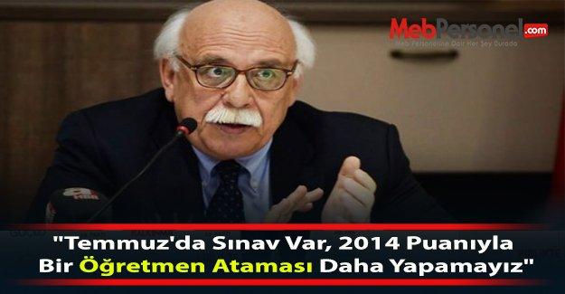 """""""Temmuz'da Sınav Var, 2014 Puanıyla Bir Öğretmen Ataması Daha Yapamayız"""""""