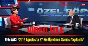 Bakan AVCI: 2015 Ağustos'ta 37 Bin Öğretmen Ataması Yapılacak.( Video İzle)