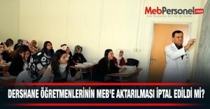 Dershane Öğretmenlerinin MEB'e Aktarılması İptal Edildi Mi?