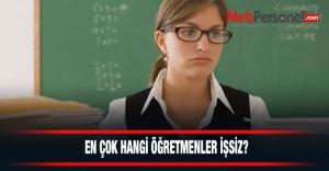 En çok hangi öğretmenler işsiz?