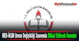 2015 MEB-İKGM Unvan Değişikliği Sınavında Dikkat Edilecek Hususlar