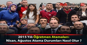 2015 Yılı Öğretmen Atamaları-Nisan, Ağustos Atama Durumları Nasıl Olur ?...