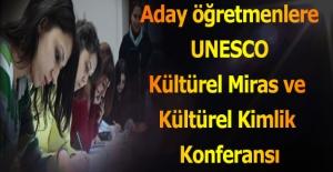 Aday öğretmenlere UNESCO Kültürel Miras ve Kültürel Kimlik Konferansı