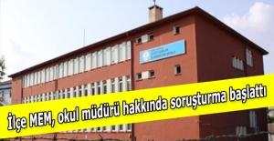 İlçe MEM, okul müdürü hakkında soruşturma başlattı