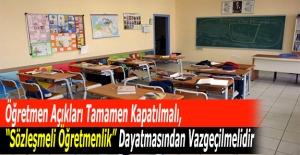 """Öğretmen Açıkları Tamamen Kapatılmalı, """"Sözleşmeli Öğretmenlik"""" Dayatmasından Vazgeçilmelidir"""
