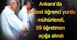 Ankara'da bir özel öğrenci yurdu mühürlendi, 59 öğretmen açığa alındı