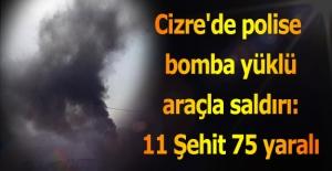 Cizre'de polise bomba yüklü araçla saldırı: 11 Şehit 78 yaralı