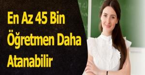 En Az 45 Bin Öğretmen Daha Atanabilir