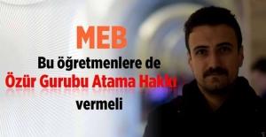 MEB Bu Öğretmenlere de Özür Grubu Atama Hakkı Vermeli