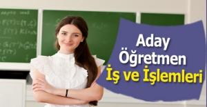 Aday Öğretmen İş ve İşlemleri