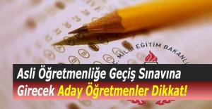 Asli Öğretmenliğe Geçiş Sınavına Girecek Aday Öğretmenler Dikkat!