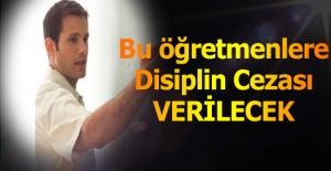 Dikkat! O Öğretmenler Disiplin Cezası Alacak