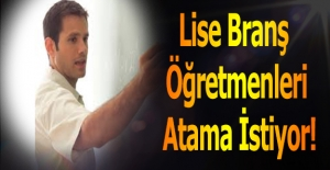 Lise Branş Öğretmenleri Atama İstiyor!