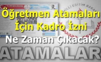 Öğretmen Atamaları İçin Kadro İzni Ne Zaman Çıkacak?