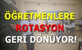 ÖĞRETMENLERE ROTASYON GERİ DÖNÜYOR!