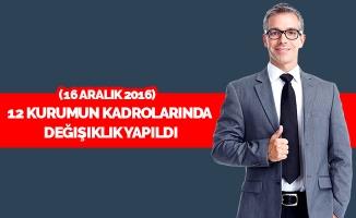 12 Kurumun kadrolarında değişiklik yapıldı (16 Aralık 2016)