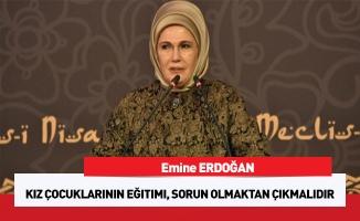 Emine Erdoğan: Kız çocuklarının eğitimi, sorun olmaktan çıkmalıdır
