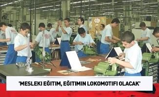 'Mesleki eğitim, eğitimin lokomotifi olacak'