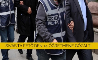 Sivas'ta FETÖ'den 14 öğretmene gözaltı