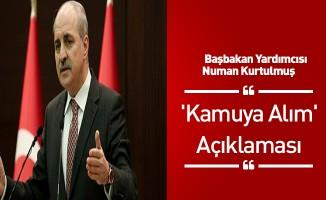 Başbakan Yardımcısı Numan Kurtulmuş'tan 'Kamuya Alım' Açıklaması