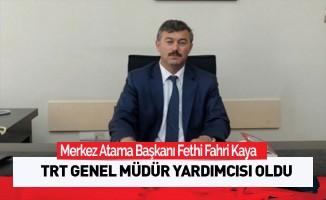 Merkez Atama Başkanı Fethi Fahri Kaya , TRT Genel Müdür Yardımcısı Oldu