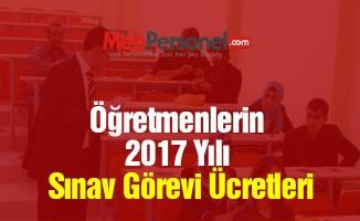 Öğretmenlerin 2017 Yılı Sınav Görevi Ücretleri | MEB Personel