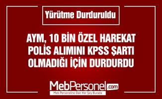 10 Bin Özel Harekat Alımı CHP'nin Başvurusuyla Durdu