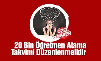 20 Bin Öğretmen Atama Takvimi Yeniden Düzenlenmelidir