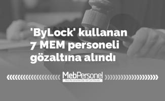 'ByLock' kullanan 7 MEM personeli gözaltına alındı