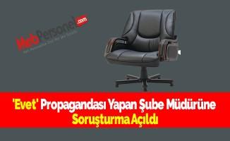 'Evet' Propagandası Yapan Şube Müdürüne Soruşturma Açıldı