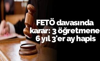 FETÖ davasında karar: 3 öğretmene 6 yıl 3'er ay hapis