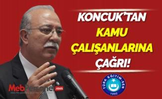 İSMAİL KONCUK'TAN KAMU ÇALIŞANLARINA ÇAĞRI!