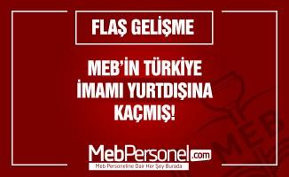 Milli Eğitim Türkiye imamı yurt dışına kaçmış