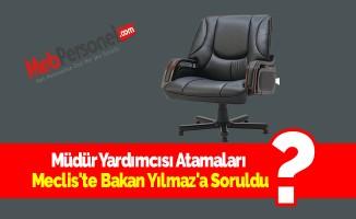 Müdür Yardımcısı Atamaları Meclis'te Bakan Yılmaz'a Soruldu