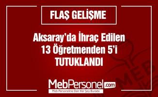 Aksaray'da ihraç edilen 13 öğretmenden 5'i tutuklandı