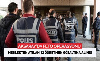 Aksaray'da meslekten ihraç edilen 12 öğretmen gözaltına alındı