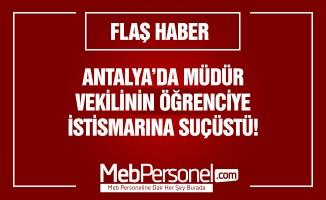 Antalya'da müdür vekilinin öğrenciye istismarına suçüstü