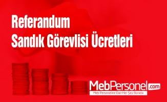 Referandum Sandık Görevlisi Ücretleri 2017