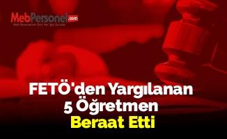 FETÖ'den Yargılanan 5 Öğretmen Beraat Etti