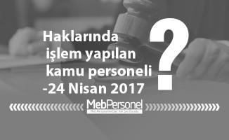 Haklarında işlem yapılan kamu personeli-24 Nisan 2017