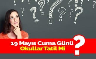 19 Mayıs Cuma Günü Okullar Tatil Mi?