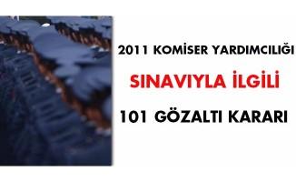 2011 Komiser Yardımcılığı Sınavına 101 gözaltı kararı