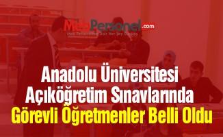 Anadolu Üniversitesi Açıköğretim Sınavlarında Görevli Öğretmenler Belli Oldu