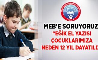 """""""EĞİK EL YAZISI ÇOCUKLARIMIZA NEDEN 12 YIL DAYATILDI"""""""