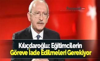 Kılıçdaroğlu: Eğitimcilerin Göreve İade Edilmeleri Gerekiyor