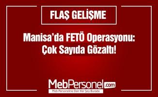 Manisa'da FETÖ operasyonu: Memurların da bulunduğu 8 gözaltı