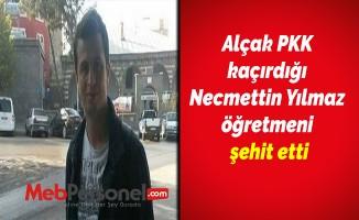 Alçak PKK kaçırdığı Necmettin Yılmaz öğretmeni şehit etti