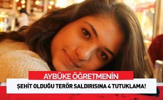 Aybüke öğretmenin şehit olduğu terör saldırına 4 tutuklama